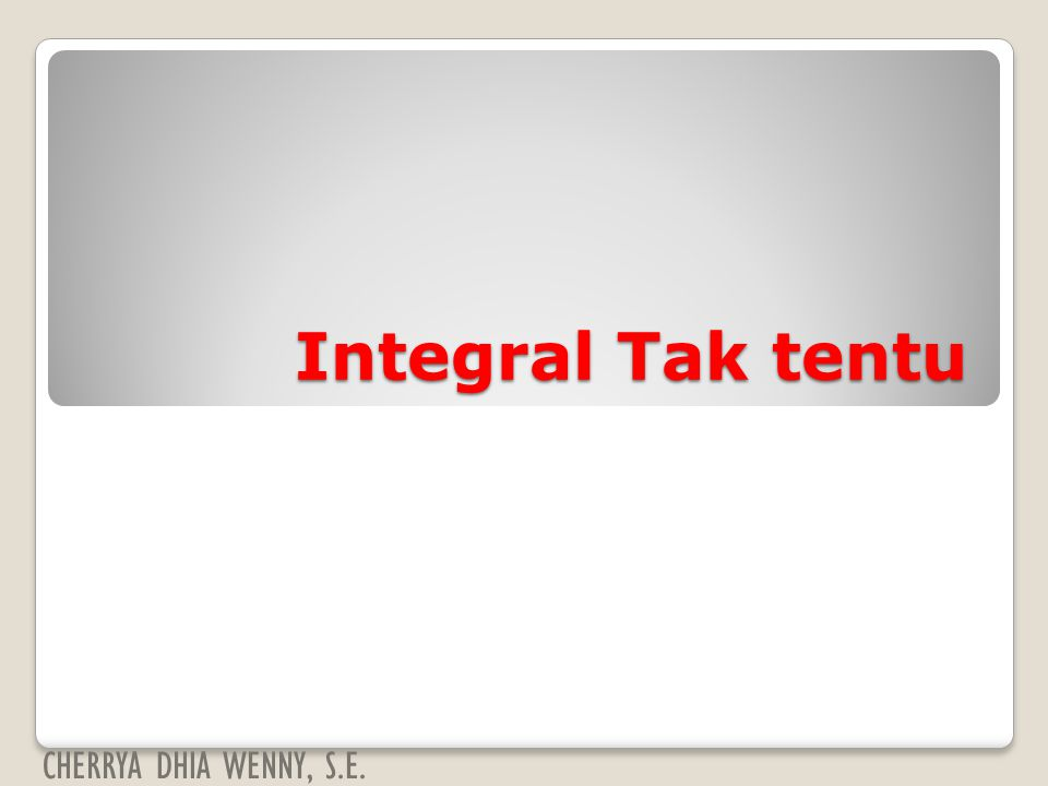 Integral Tak tentu CHERRYA DHIA WENNY, S.E.