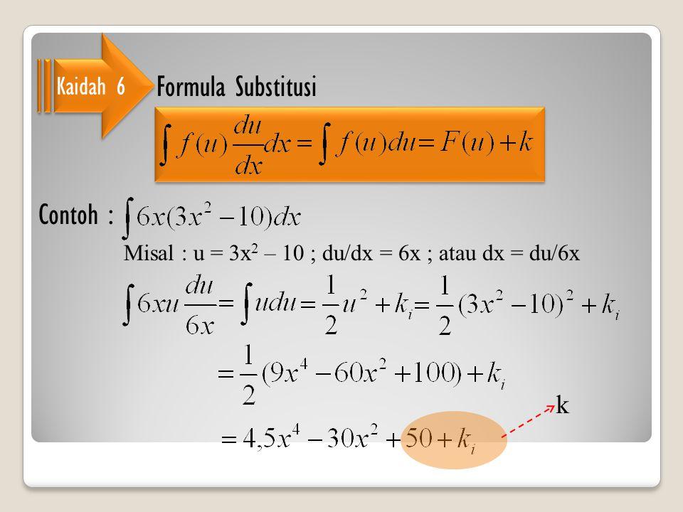 Kaidah 6 Formula Substitusi Contoh : Misal : u = 3x 2 – 10 ; du/dx = 6x ; atau dx = du/6x k