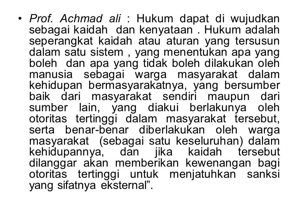 Prof.Achmad ali : Hukum dapat di wujudkan sebagai kaidah dan kenyataan.