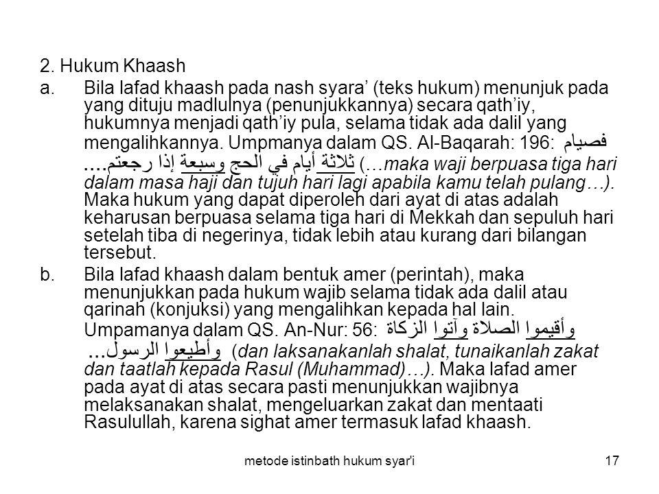 metode istinbath hukum syar'i17 2. Hukum Khaash a.Bila lafad khaash pada nash syara' (teks hukum) menunjuk pada yang dituju madlulnya (penunjukkannya)