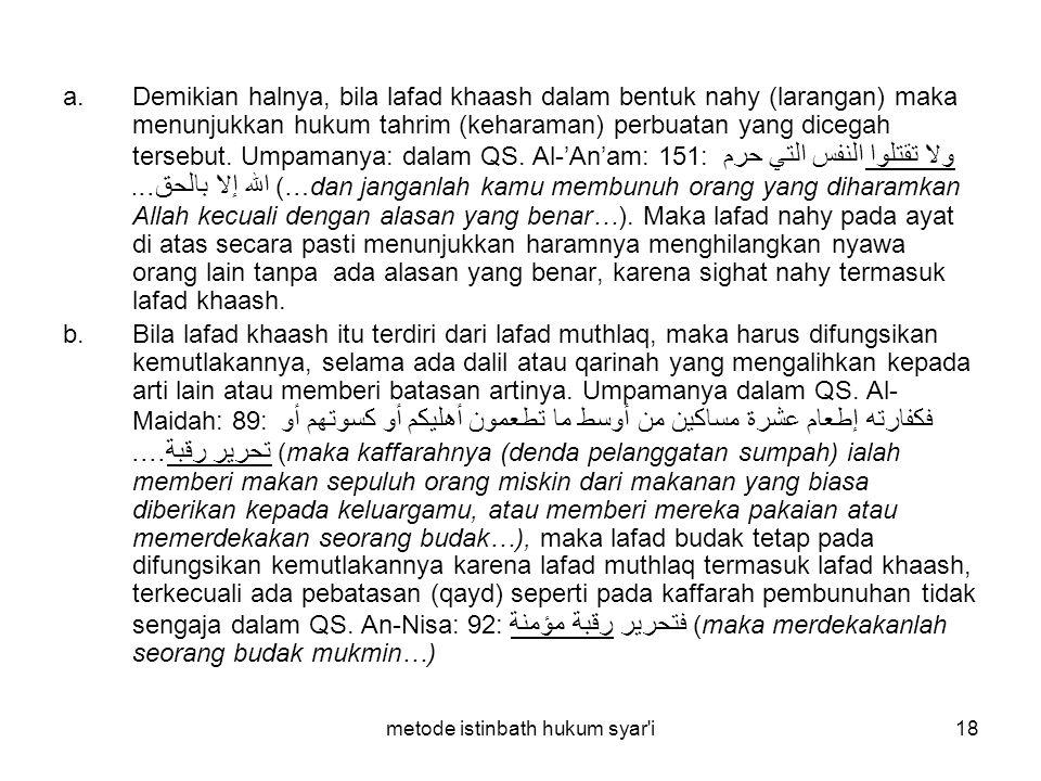 metode istinbath hukum syar'i18 a.Demikian halnya, bila lafad khaash dalam bentuk nahy (larangan) maka menunjukkan hukum tahrim (keharaman) perbuatan
