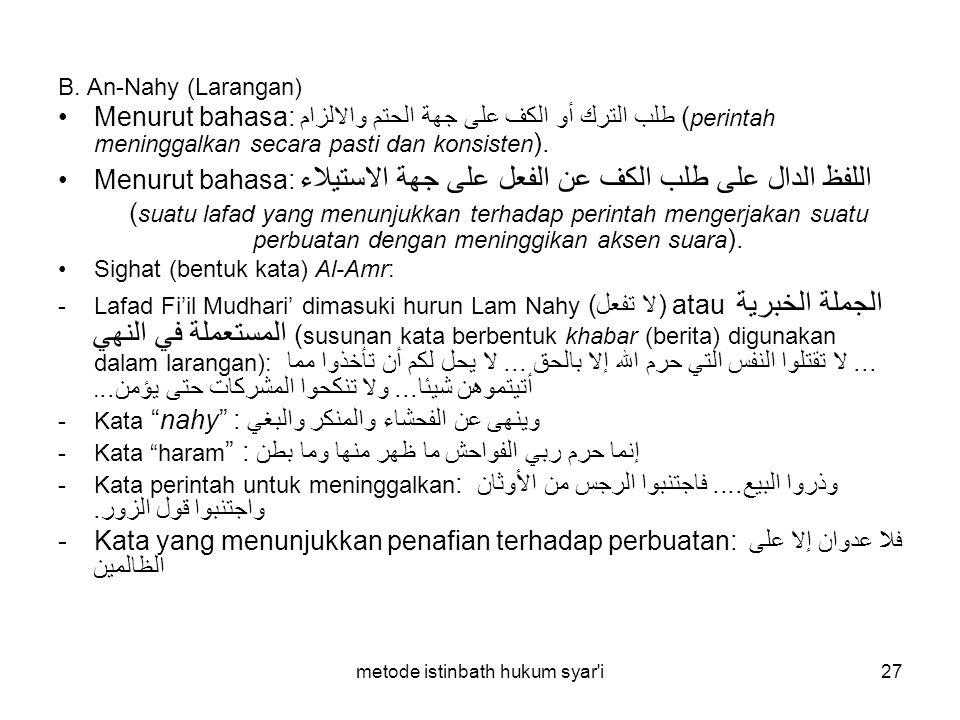 metode istinbath hukum syar'i27 B. An-Nahy (Larangan) Menurut bahasa: طلب الترك أو الكف على جهة الحتم والالزام ( perintah meninggalkan secara pasti da