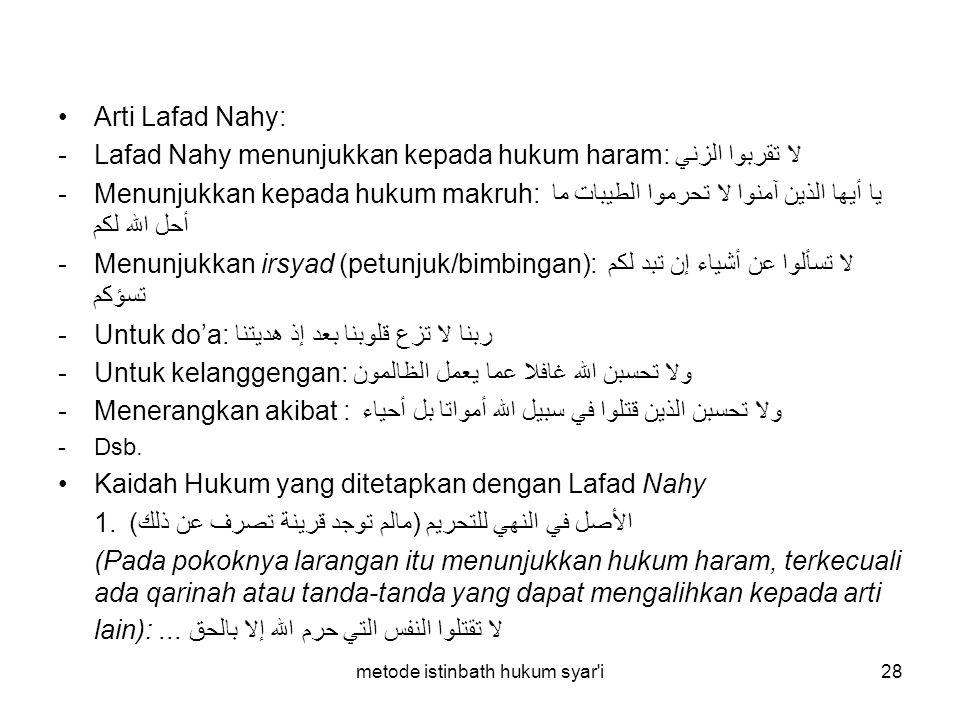 metode istinbath hukum syar'i28 Arti Lafad Nahy: -Lafad Nahy menunjukkan kepada hukum haram: لا تقربوا الزني -Menunjukkan kepada hukum makruh: يا أيها