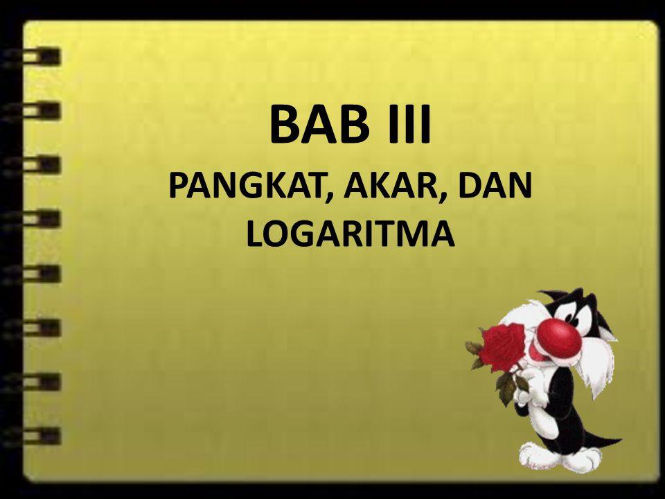 BAB III PANGKAT, AKAR, DAN LOGARITMA