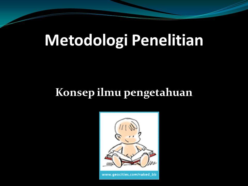 Metodologi Penelitian Konsep ilmu pengetahuan