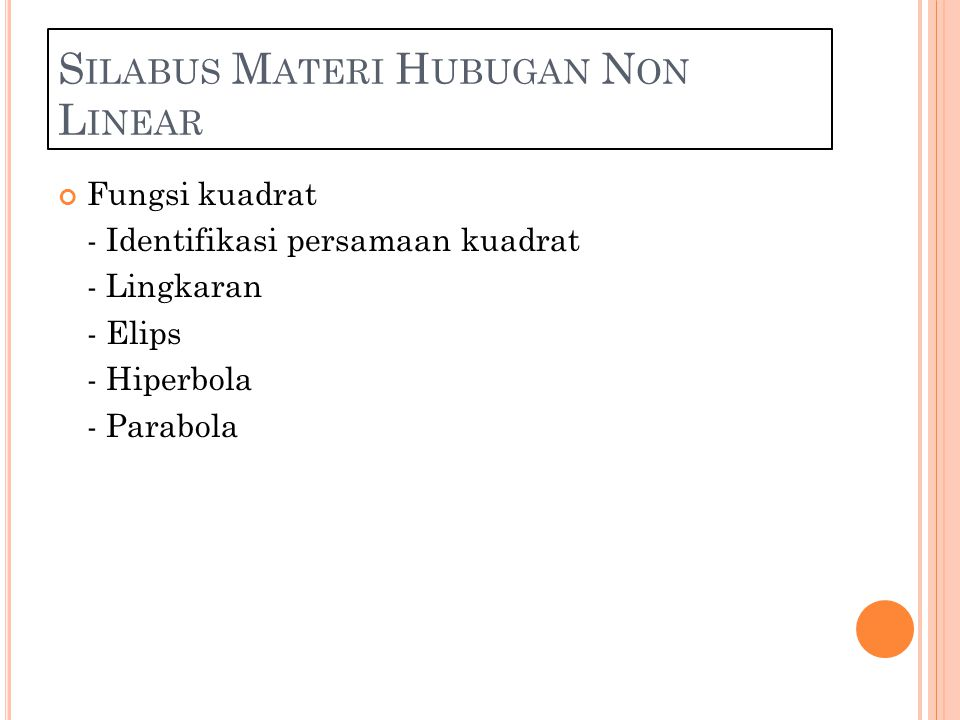 S ILABUS M ATERI H UBUGAN N ON L INEAR Fungsi kuadrat - Identifikasi persamaan kuadrat - Lingkaran - Elips - Hiperbola - Parabola