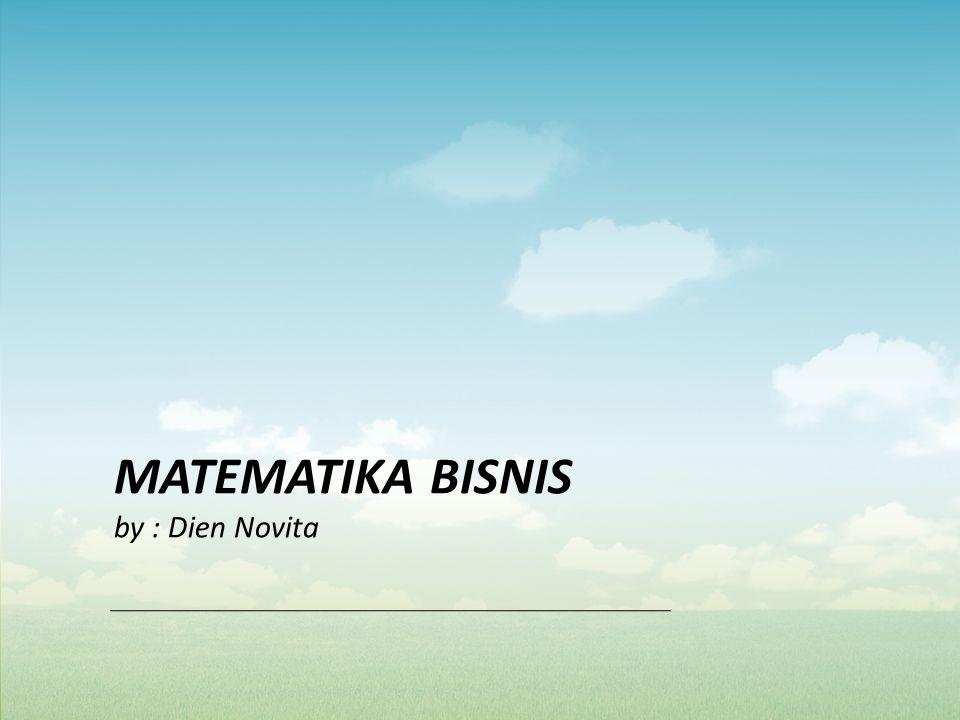 MATEMATIKA BISNIS by : Dien Novita