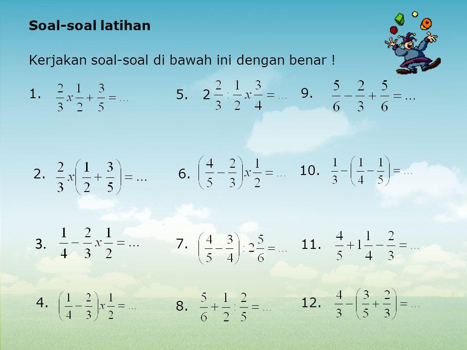 Soal-soal latihan Kerjakan soal-soal di bawah ini dengan benar ! 1. 5. 2 9. 2. 6. 10. 7. 11. 4. 8. 12. 3.