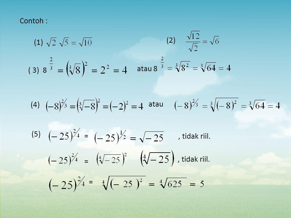 (1) (2) ( 3) 8 atau 8 (4) atau (5), tidak riil. Contoh : = = =