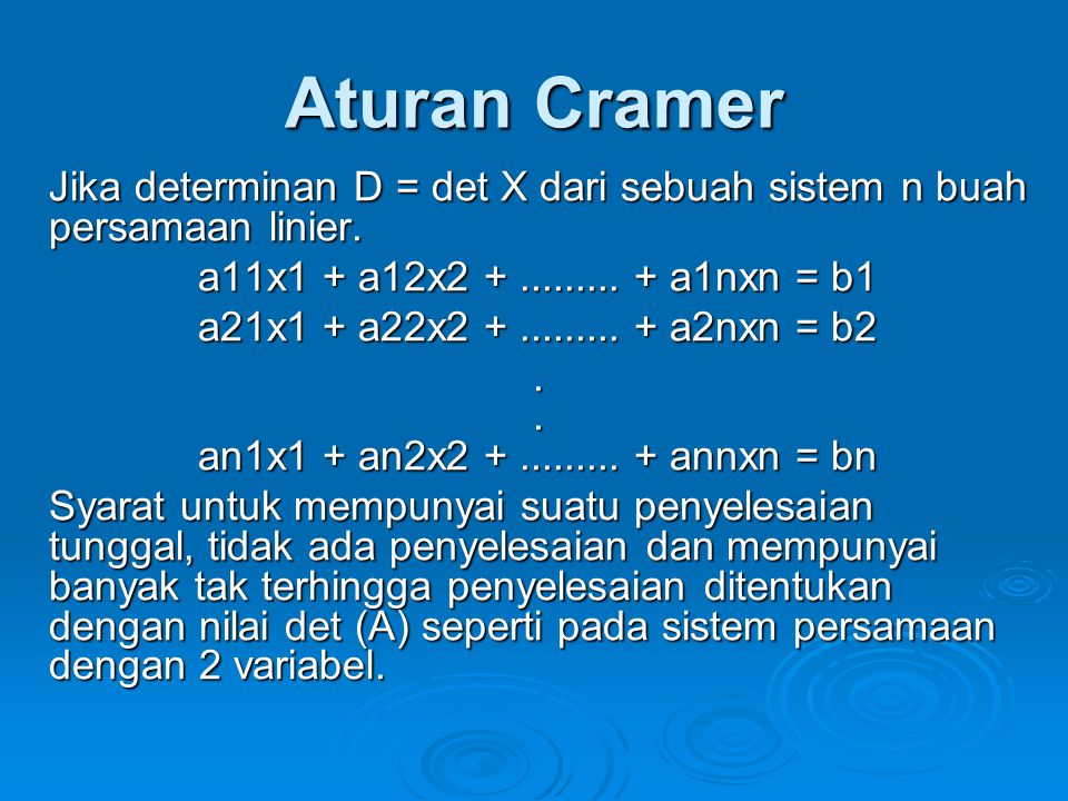 Aturan Cramer Jika determinan D = det X dari sebuah sistem n buah persamaan linier. a11x1 + a12x2 +......... + a1nxn = b1 a21x1 + a22x2 +......... + a