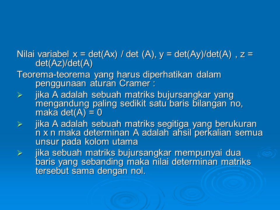 Nilai variabel x = det(Ax) / det (A), y = det(Ay)/det(A), z = det(Az)/det(A) Teorema-teorema yang harus diperhatikan dalam penggunaan aturan Cramer :