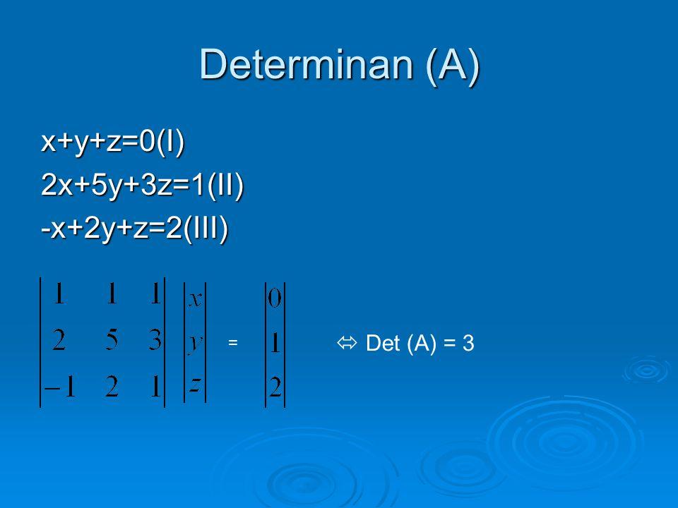 Determinan (A) x+y+z=0(I)2x+5y+3z=1(II)-x+2y+z=2(III) =  Det (A) = 3
