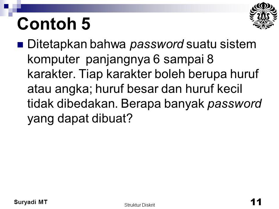 Suryadi MT Contoh 5 Ditetapkan bahwa password suatu sistem komputer panjangnya 6 sampai 8 karakter. Tiap karakter boleh berupa huruf atau angka; huruf