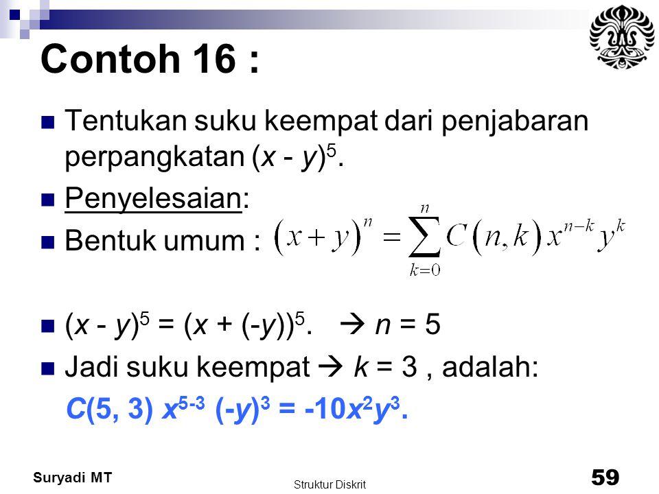Suryadi MT Contoh 16 : Tentukan suku keempat dari penjabaran perpangkatan (x - y) 5. Penyelesaian: Bentuk umum : (x - y) 5 = (x + (-y)) 5.  n = 5 Jad
