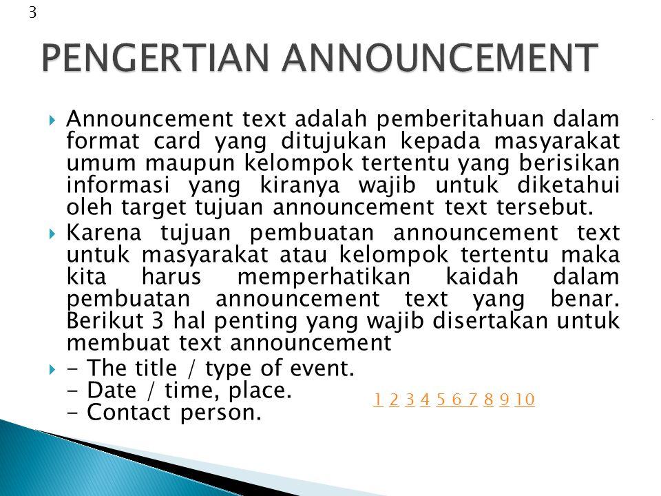  Announcement text adalah pemberitahuan dalam format card yang ditujukan kepada masyarakat umum maupun kelompok tertentu yang berisikan informasi yang kiranya wajib untuk diketahui oleh target tujuan announcement text tersebut.