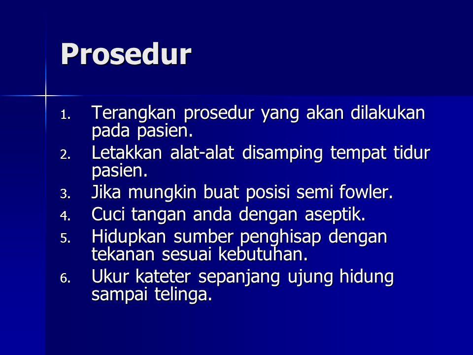 Prosedur 1.Terangkan prosedur yang akan dilakukan pada pasien.