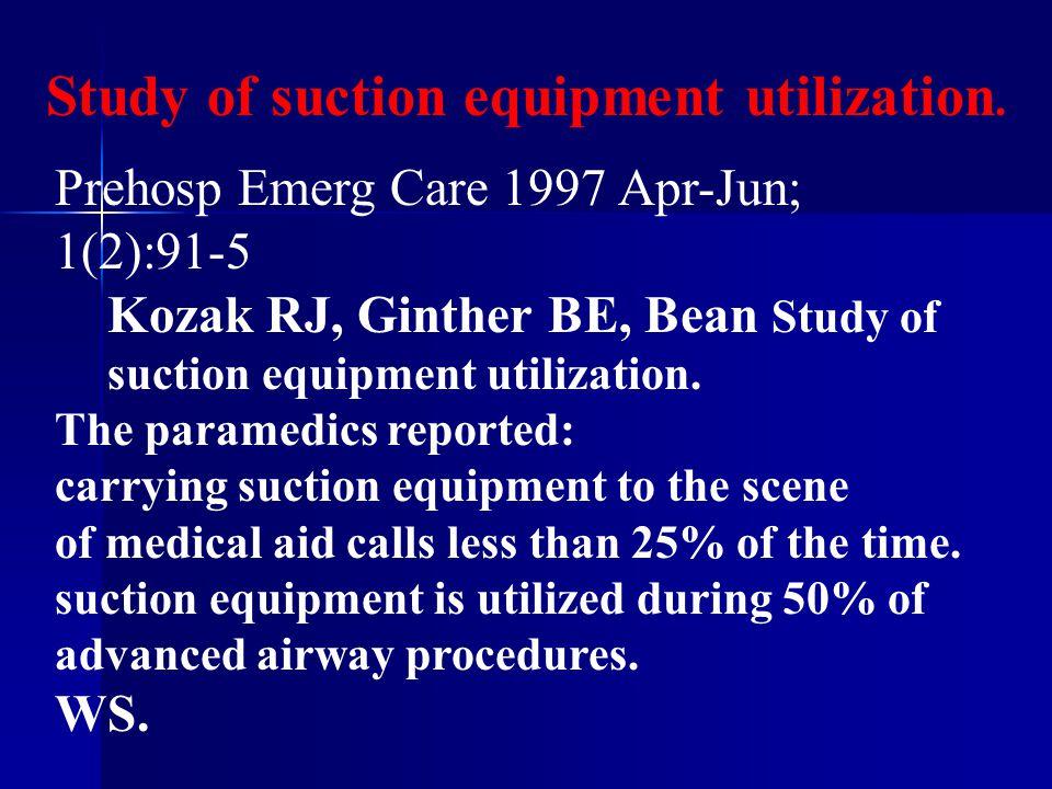 Prehosp Emerg Care 1997 Apr-Jun; 1(2):91-5 Kozak RJ, Ginther BE, Bean Study of suction equipment utilization.