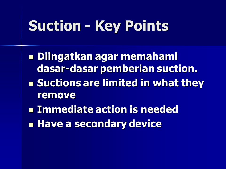 Suction - Key Points Diingatkan agar memahami dasar-dasar pemberian suction.