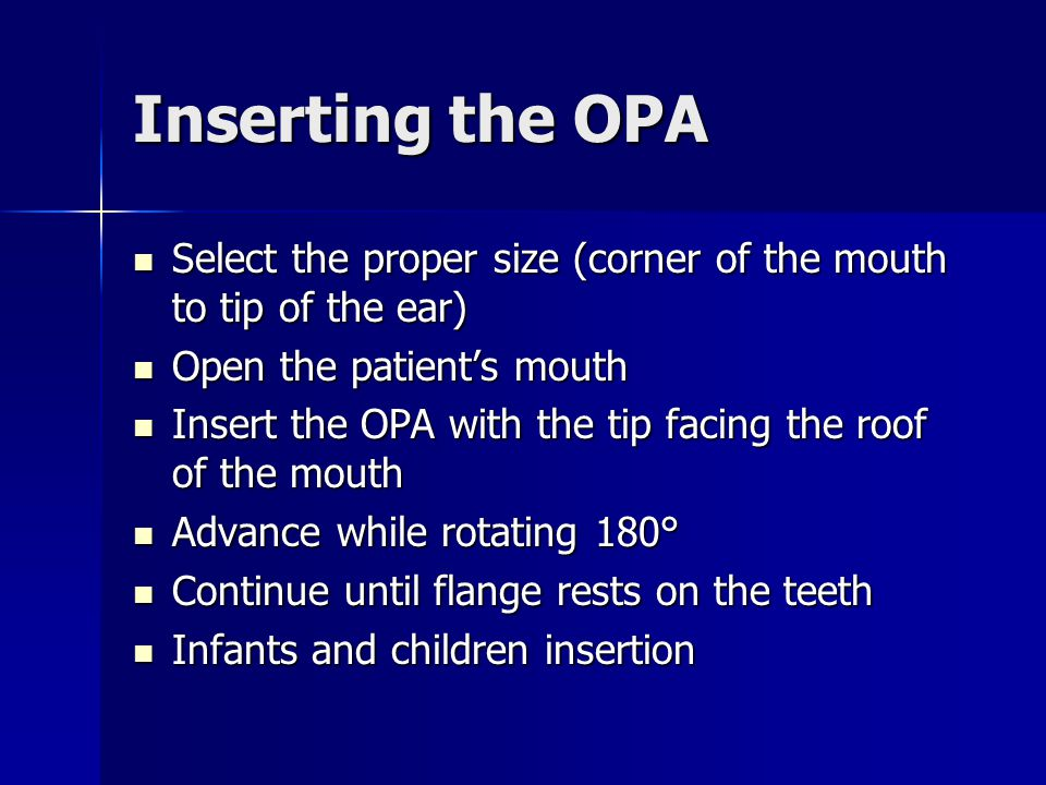 Inserting the OPA Select the proper size (corner of the mouth to tip of the ear) Select the proper size (corner of the mouth to tip of the ear) Open t