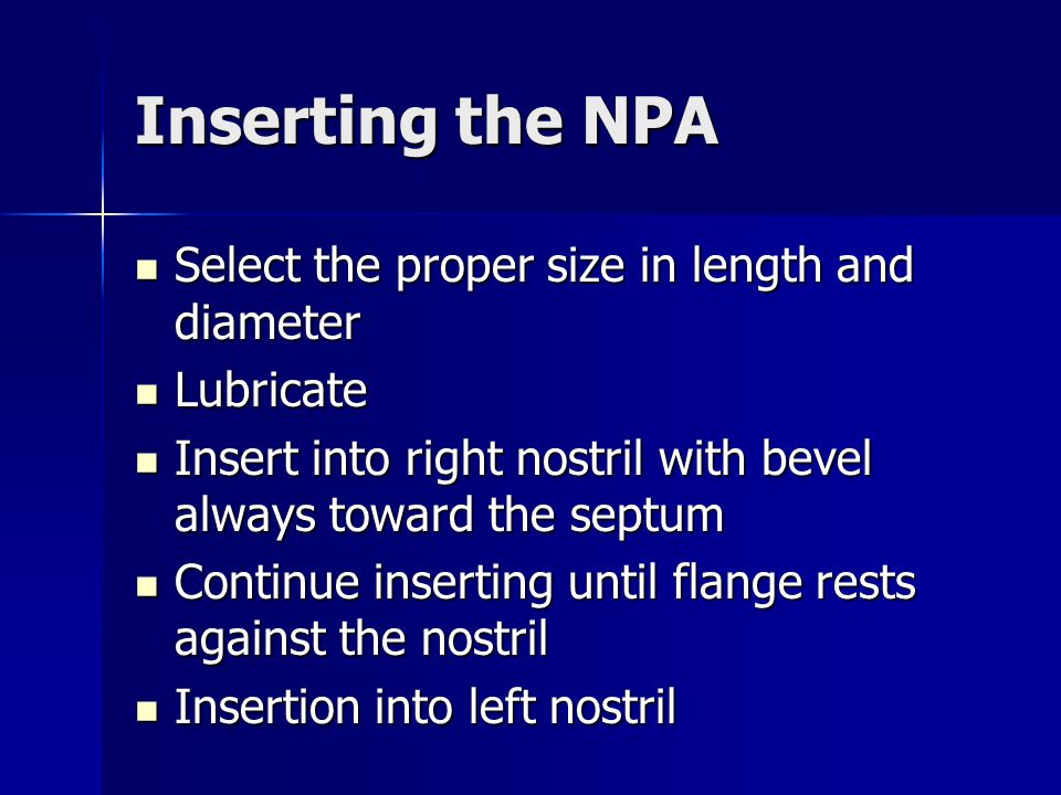 Inserting the NPA Select the proper size in length and diameter Select the proper size in length and diameter Lubricate Lubricate Insert into right no