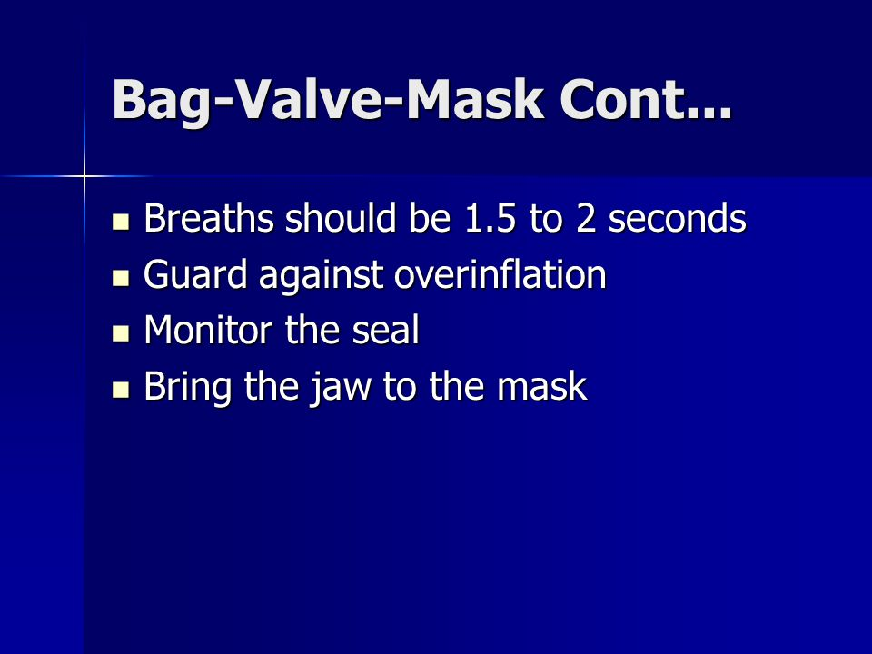 Bag-Valve-Mask Cont... Breaths should be 1.5 to 2 seconds Breaths should be 1.5 to 2 seconds Guard against overinflation Guard against overinflation M