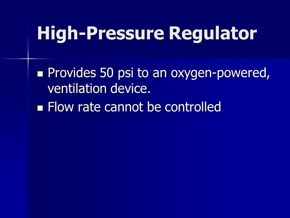 High-Pressure Regulator Provides 50 psi to an oxygen-powered, ventilation device. Provides 50 psi to an oxygen-powered, ventilation device. Flow rate