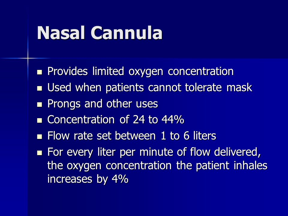Nasal Cannula Provides limited oxygen concentration Provides limited oxygen concentration Used when patients cannot tolerate mask Used when patients c