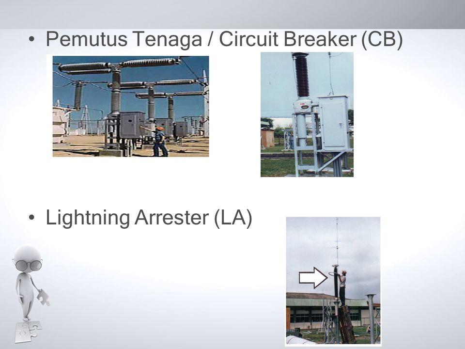 Pemutus Tenaga / Circuit Breaker (CB) Lightning Arrester (LA)