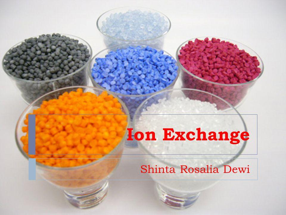 Resin  Resin  Polimer organik atau anorganik yang digunakan sebagai penukar kation atau anion dari fasa larutan.