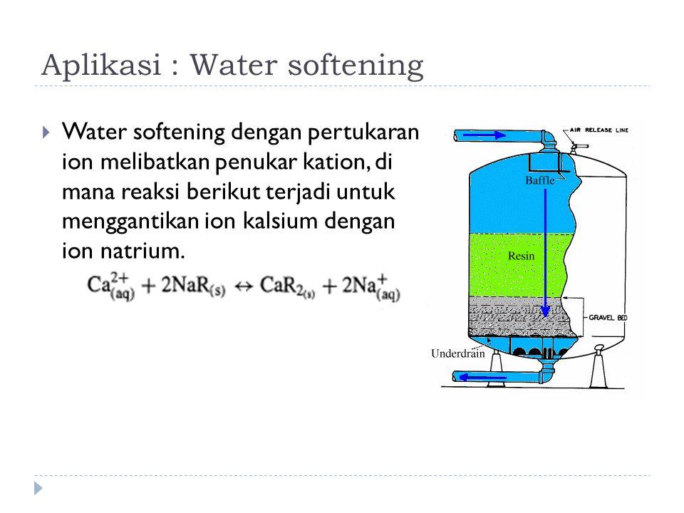 Aplikasi : Water softening  Water softening dengan pertukaran ion melibatkan penukar kation, di mana reaksi berikut terjadi untuk menggantikan ion ka
