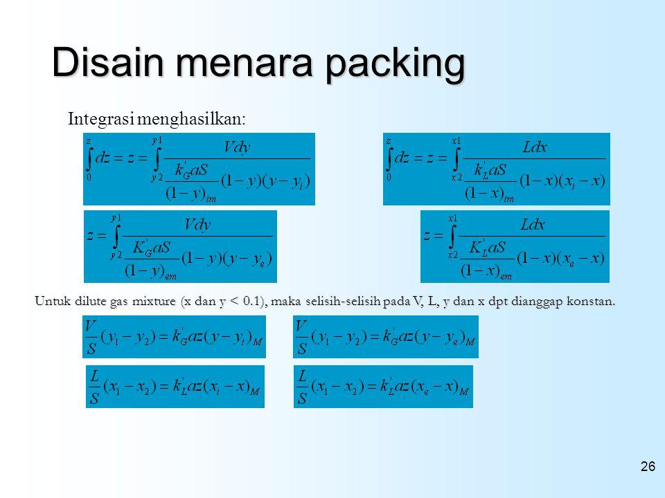 26 Disain menara packing Integrasi menghasilkan: Untuk dilute gas mixture (x dan y < 0.1), maka selisih-selisih pada V, L, y dan x dpt dianggap konsta
