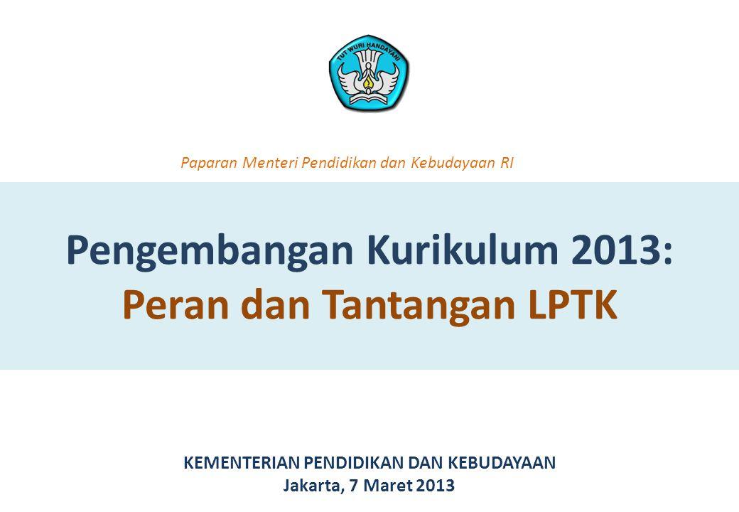 Pengembangan Kurikulum 2013: Peran dan Tantangan LPTK KEMENTERIAN PENDIDIKAN DAN KEBUDAYAAN Jakarta, 7 Maret 2013 Paparan Menteri Pendidikan dan Kebud