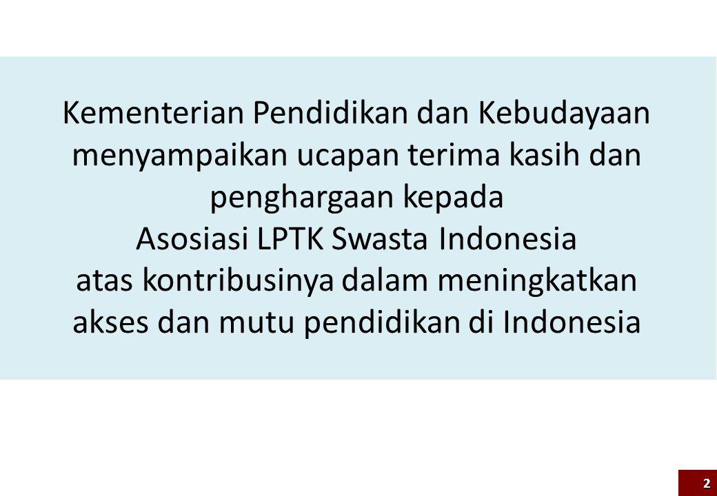 Kementerian Pendidikan dan Kebudayaan menyampaikan ucapan terima kasih dan penghargaan kepada Asosiasi LPTK Swasta Indonesia atas kontribusinya dalam