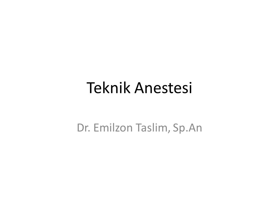 Teknik Anestesi Dr. Emilzon Taslim, Sp.An