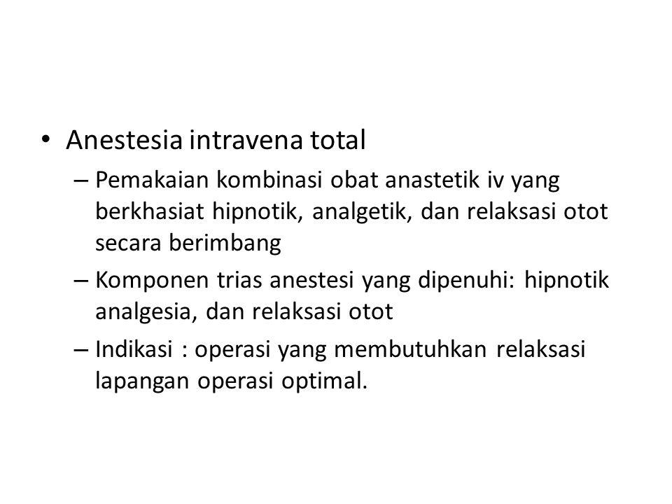Anestesia intravena total – Pemakaian kombinasi obat anastetik iv yang berkhasiat hipnotik, analgetik, dan relaksasi otot secara berimbang – Komponen