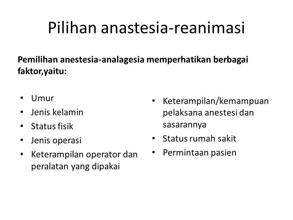 Pilihan anastesia-reanimasi Pemilihan anestesia-analagesia memperhatikan berbagai faktor,yaitu: Umur Jenis kelamin Status fisik Jenis operasi Keteramp