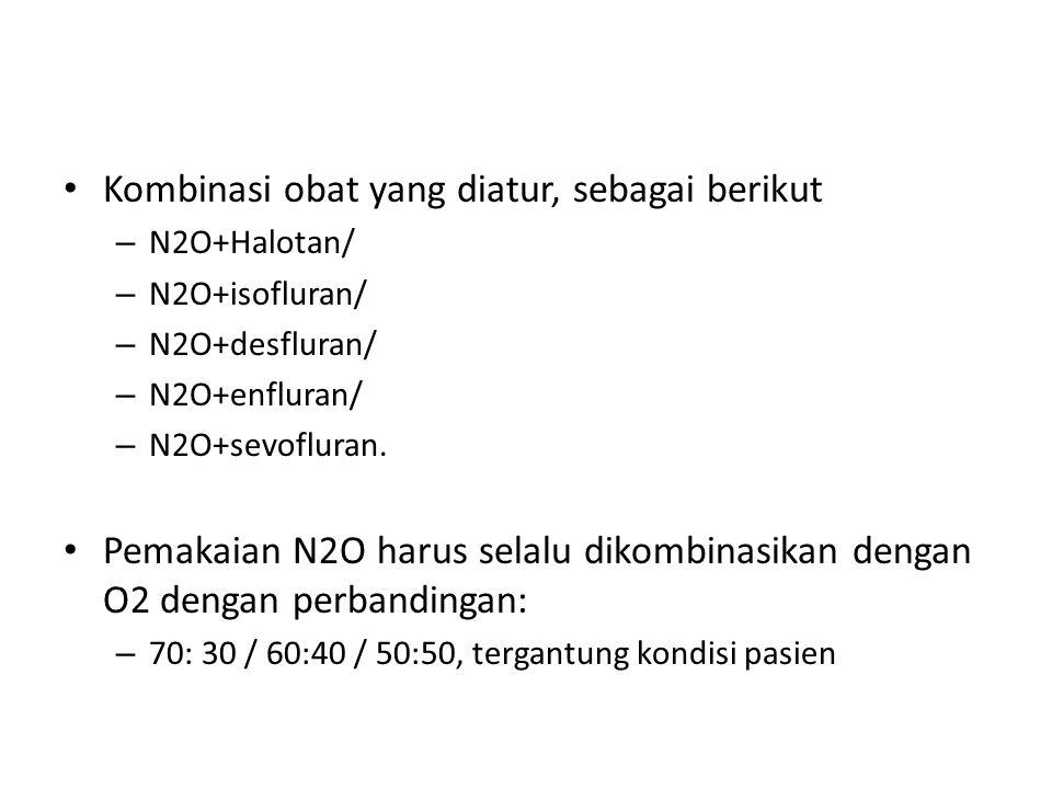Kombinasi obat yang diatur, sebagai berikut – N2O+Halotan/ – N2O+isofluran/ – N2O+desfluran/ – N2O+enfluran/ – N2O+sevofluran. Pemakaian N2O harus sel