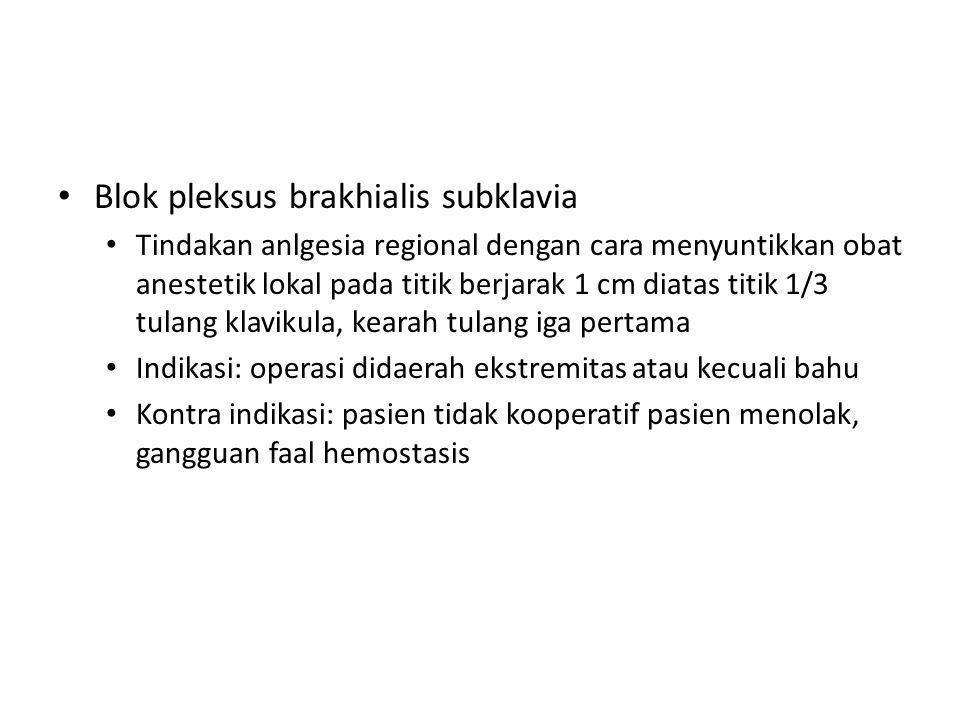 Blok pleksus brakhialis subklavia Tindakan anlgesia regional dengan cara menyuntikkan obat anestetik lokal pada titik berjarak 1 cm diatas titik 1/3 t
