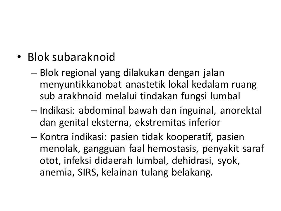 Blok subaraknoid – Blok regional yang dilakukan dengan jalan menyuntikkanobat anastetik lokal kedalam ruang sub arakhnoid melalui tindakan fungsi lumb