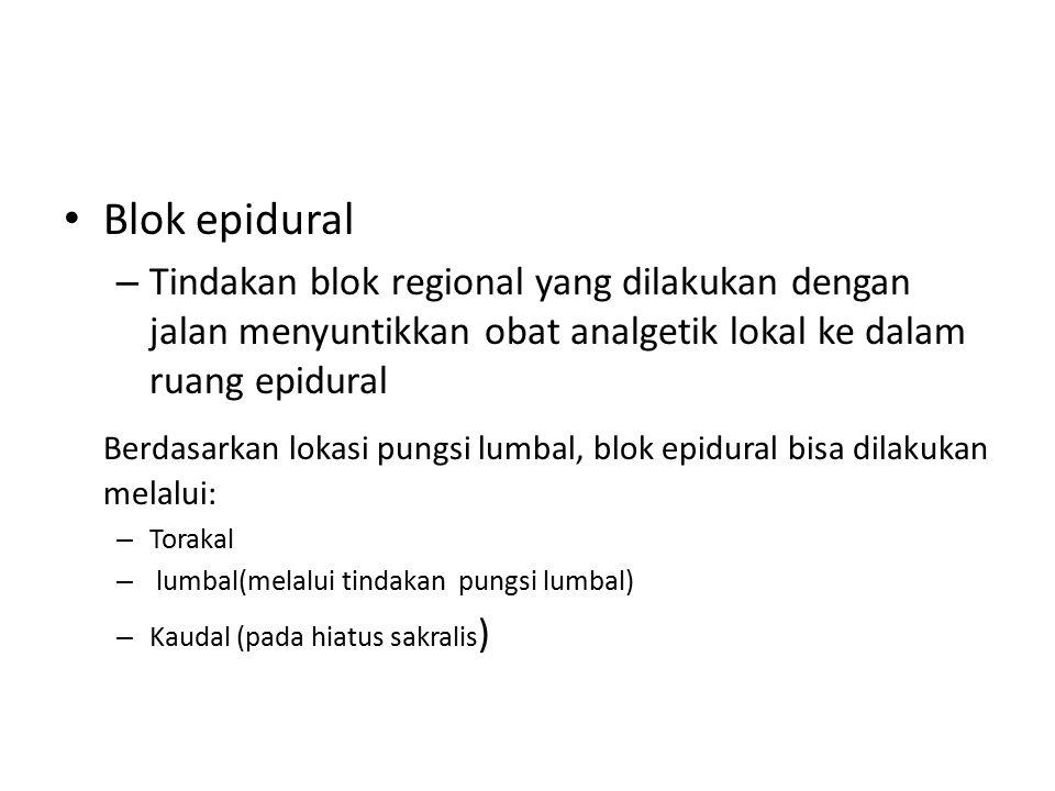 Blok epidural – Tindakan blok regional yang dilakukan dengan jalan menyuntikkan obat analgetik lokal ke dalam ruang epidural Berdasarkan lokasi pungsi