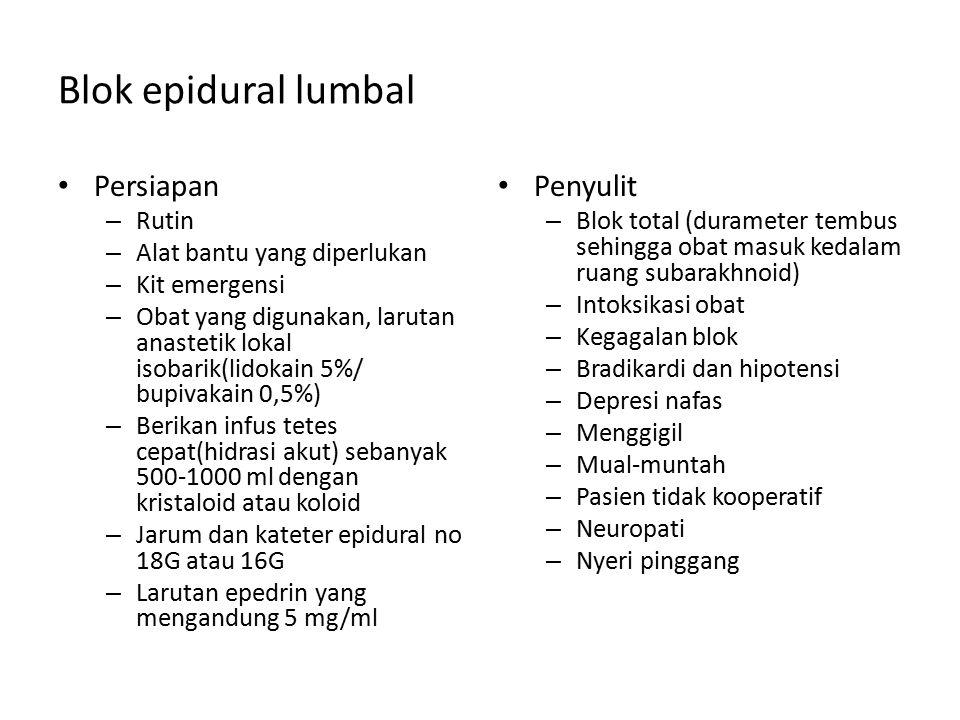 Blok epidural lumbal Persiapan – Rutin – Alat bantu yang diperlukan – Kit emergensi – Obat yang digunakan, larutan anastetik lokal isobarik(lidokain 5