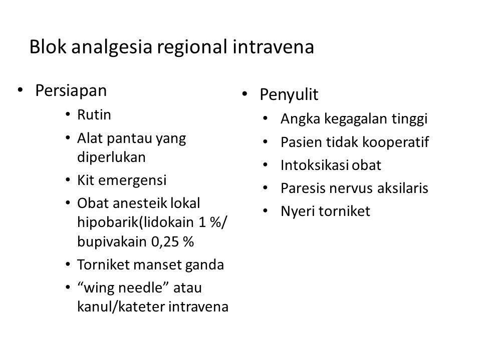 Blok analgesia regional intravena Persiapan Rutin Alat pantau yang diperlukan Kit emergensi Obat anesteik lokal hipobarik(lidokain 1 %/ bupivakain 0,2
