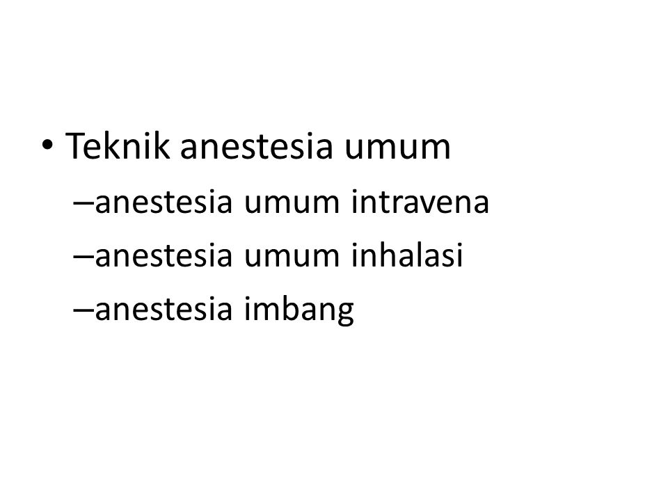 Anestesia umum intravena Anestesia umum yang dilakukan dengan jalan menyuntikkan obat anestesia parenteral langsung ke pembuluh darah vena