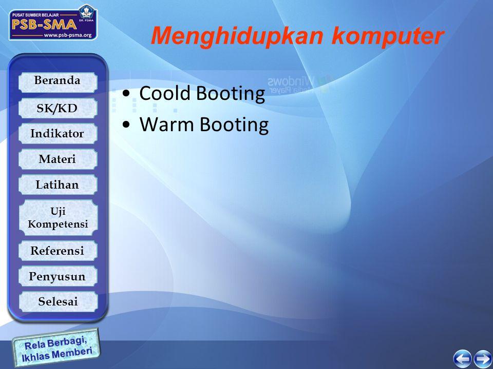 Beranda SK/KD Indikator Latihan Uji Kompetensi Referensi Penyusun Materi Selesai Menghidupkan komputer Coold Booting Warm Booting
