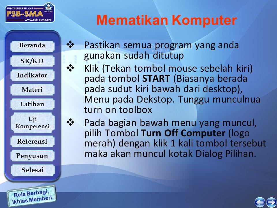 Beranda SK/KD Indikator Latihan Uji Kompetensi Referensi Penyusun Materi Selesai Mematikan Komputer  Pastikan semua program yang anda gunakan sudah d