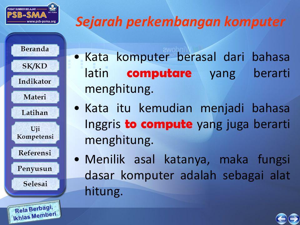 Beranda SK/KD Indikator Latihan Uji Kompetensi Referensi Penyusun Materi Selesai CONTOH SOAL 1.Kata Komputer berasal dari bahasa latin computare yang artinya...