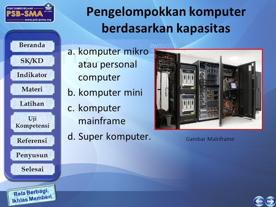 Beranda SK/KD Indikator Latihan Uji Kompetensi Referensi Penyusun Materi Selesai Pengelompokkan komputer berdasarkan kapasitas a. komputer mikro atau