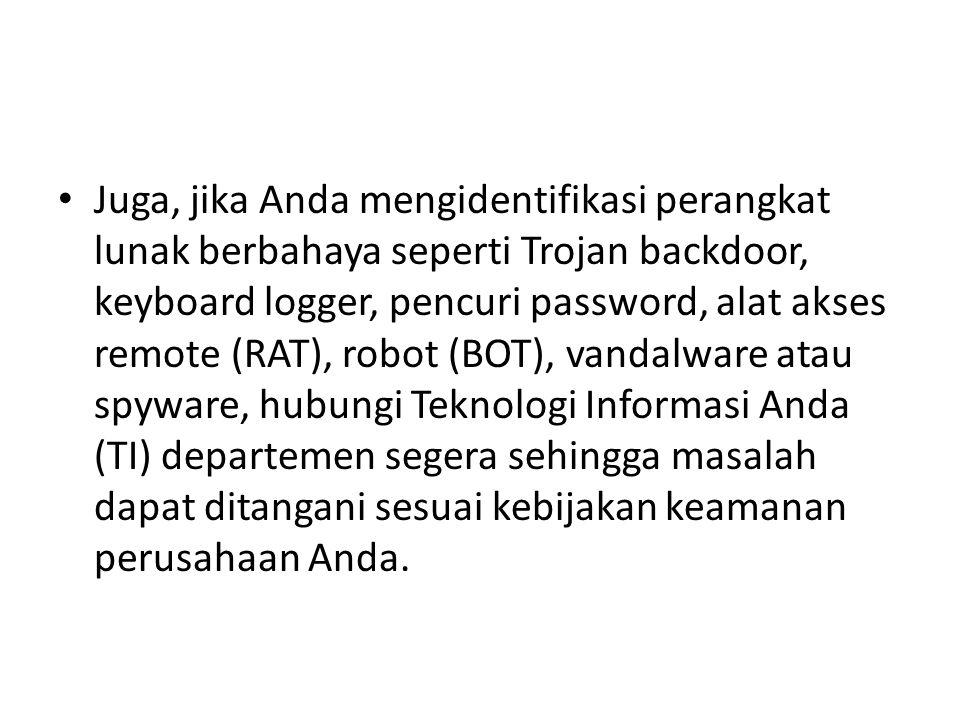 Juga, jika Anda mengidentifikasi perangkat lunak berbahaya seperti Trojan backdoor, keyboard logger, pencuri password, alat akses remote (RAT), robot