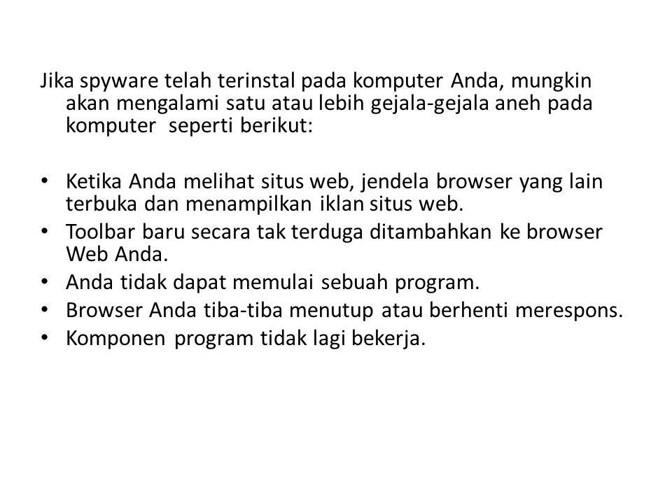 Jika spyware telah terinstal pada komputer Anda, mungkin akan mengalami satu atau lebih gejala-gejala aneh pada komputer seperti berikut: Ketika Anda melihat situs web, jendela browser yang lain terbuka dan menampilkan iklan situs web.