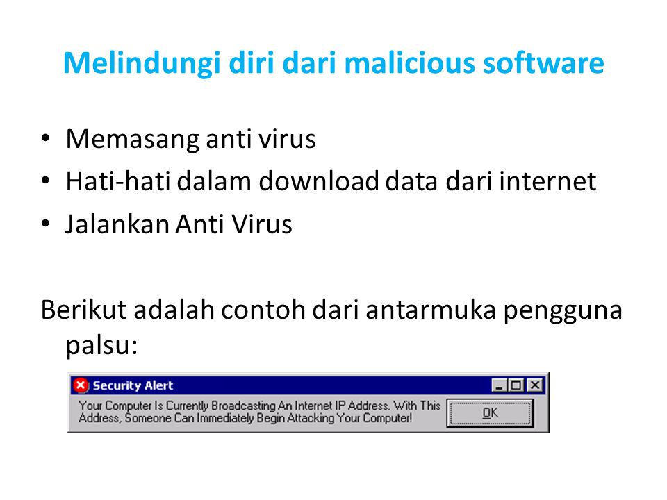 Melindungi diri dari malicious software Memasang anti virus Hati-hati dalam download data dari internet Jalankan Anti Virus Berikut adalah contoh dari antarmuka pengguna palsu: